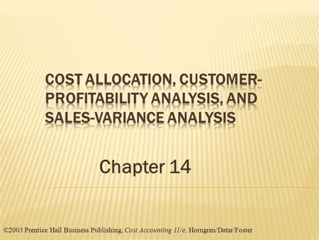 ©2003 Prentice Hall Business Publishing, Cost Accounting 11/e, Horngren/Datar/Foster Chapter 14.