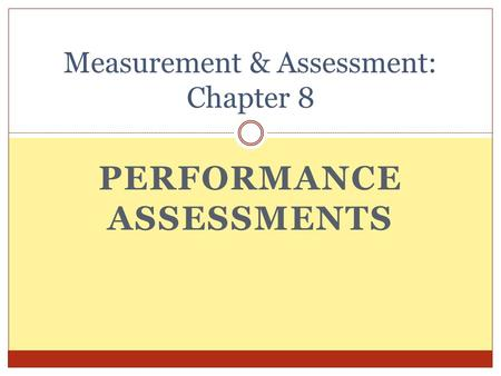 PERFORMANCE ASSESSMENTS Measurement & Assessment: Chapter 8.