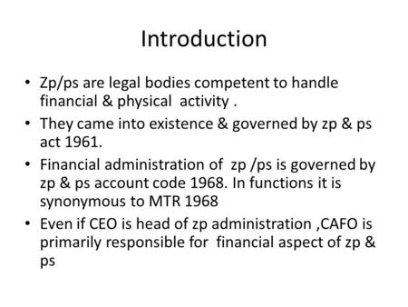 Introduction Zp/ps are legal bodies competent to handle financial & physical activity. They came into existence & governed by zp & ps act 1961. Financial.