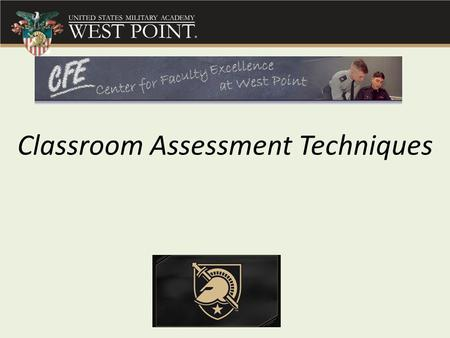 Classroom Assessment Techniques. Rate your own level of familiarity with Classroom Assessment Techniques: A.Never heard of this B.Heard but don't really.