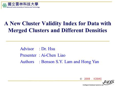 Intelligent Database Systems Lab 國立雲林科技大學 National Yunlin University of Science and Technology 1 A New Cluster Validity Index for Data with Merged Clusters.