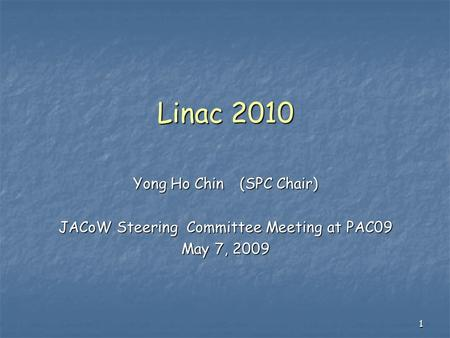 1 Linac 2010 Yong Ho Chin (SPC Chair) JACoW Steering Committee Meeting at PAC09 May 7, 2009.