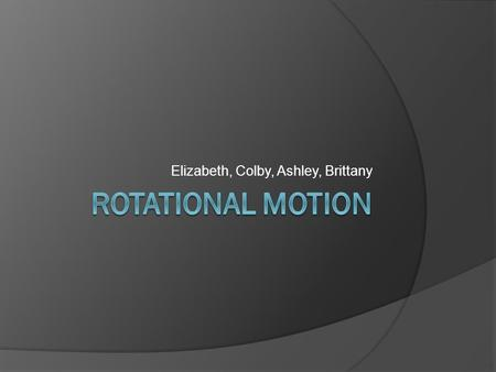 Elizabeth, Colby, Ashley, Brittany. State and Explain Concepts  Torque is the tendency of a force to cause rotation about an axis.  Lever arm is he.