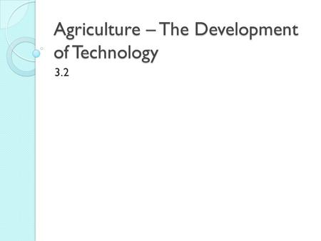Agriculture – The Development of Technology 3.2. Early Tools First farm tool was the digging stick that was used for digging roots and bulbs Today, some.