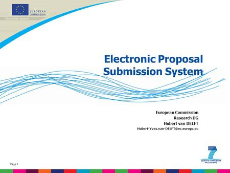 Page 1 Electronic Proposal Submission System European Commission Research DG Hubert van DELFT