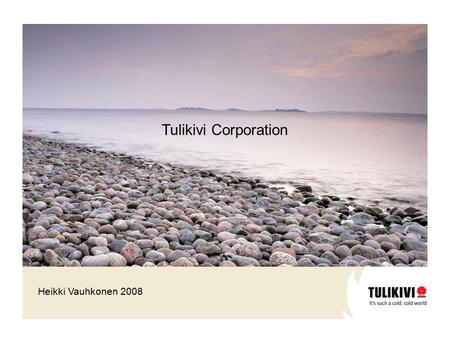 Heikki Vauhkonen 2008 Tulikivi Corporation. Sales31.636.6-13.6 Operating profit0.61.5-63.4 Percentage of sales1.84.2 Profit before income tax0.21.3-87.2.