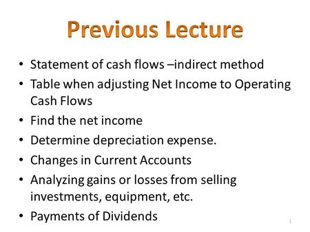Statement of cash flows –indirect method Table when adjusting Net Income to Operating Cash Flows Find the net income Determine depreciation expense. Changes.