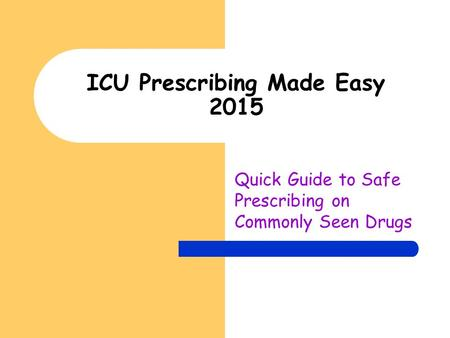ICU Prescribing Made Easy 2015 Quick Guide to Safe Prescribing on Commonly Seen Drugs.
