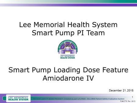 1 PATIENT SAFETY WORK PRODUCT—Created as part of LPSES - the LMHS Patient Safety Evaluation System Lee Memorial Health System Smart Pump PI Team Smart.