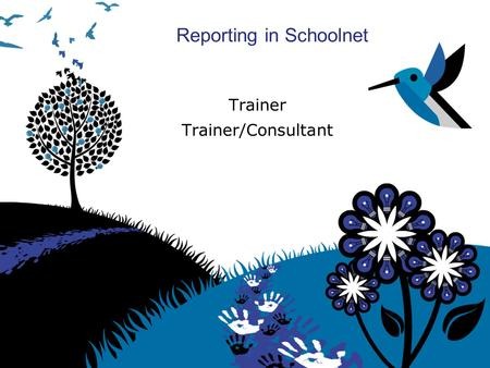 Reporting in Schoolnet Trainer Trainer/Consultant.