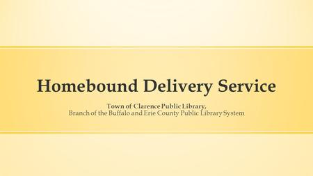 Homebound Delivery Service Town of Clarence Public Library, Branch of the Buffalo and Erie County Public Library System.