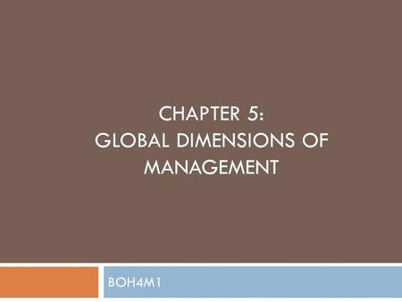 CHAPTER 5: GLOBAL DIMENSIONS OF MANAGEMENT BOH4M1.