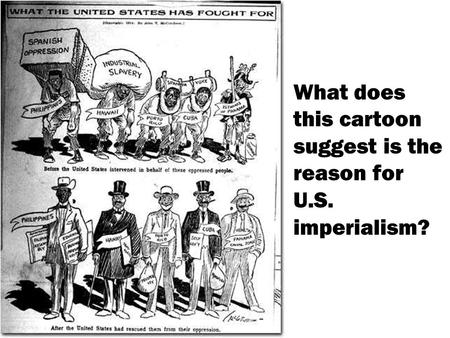 1 What does this cartoon suggest is the reason for U.S. imperialism?