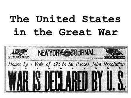 The United States in the Great War. At the outbreak of war, President Wilson declared America neutral.