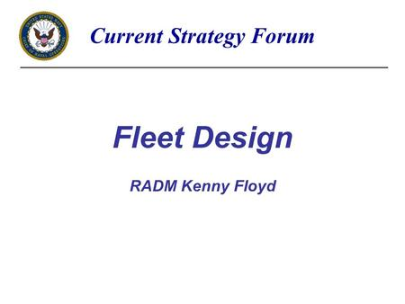 Fleet Design RADM Kenny Floyd Current Strategy Forum.