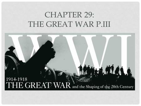 CHAPTER 29: THE GREAT WAR P.III. SECTION THREE: A GLOBAL CONFLICT.