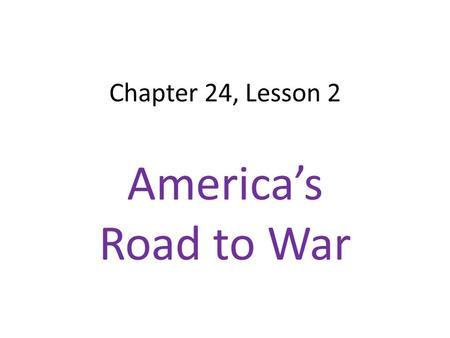 Chapter 24, Lesson 2 America's Road to War. Neutrality Wilson and many in the US wanted to stay out of war in Europe German & Irish immigrants liked Central.
