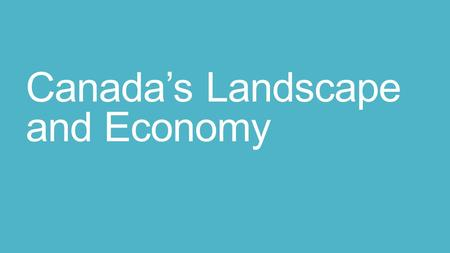 Canada's Landscape and Economy. Canada World's second largest country Borders the Atlantic, Pacific, Arctic, and USA 10 provinces, 3 territories Almost.