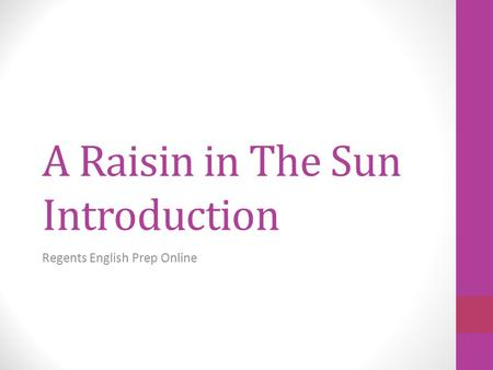 A Raisin in The Sun Introduction Regents English Prep Online.