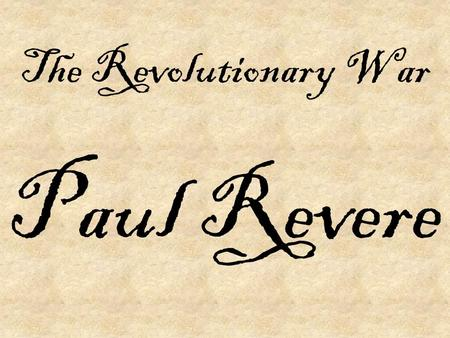 The Revolutionary War Paul Revere. The Revolutionary War The War of Independence The U.S. War of Independence The American Revolution.