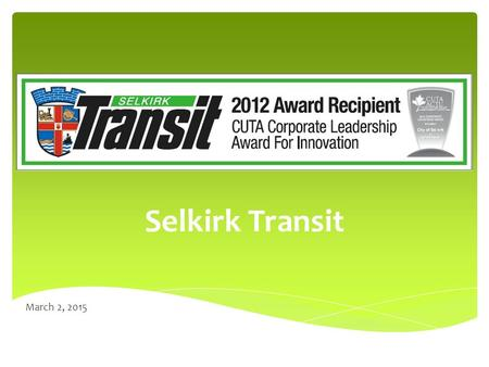 Selkirk Transit March 2, 2015.  2014 Year End Operations  System Enhancements & Accomplishments  2014 Priorities Outline.