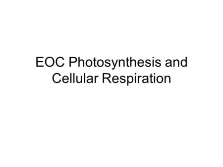 EOC Photosynthesis and Cellular Respiration Photosynthesis.
