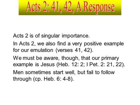 Acts 2 is of singular importance. In Acts 2, we also find a very positive example for our emulation (verses 41, 42). We must be aware, though, that our.