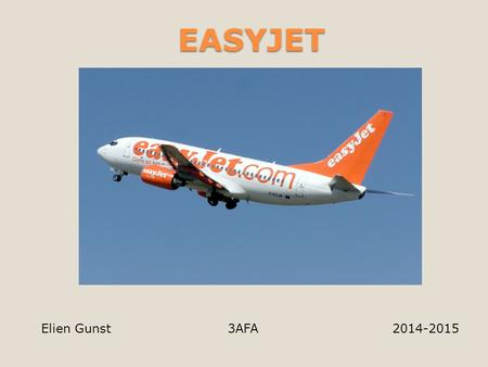 EASYJET Elien Gunst 3AFA 2014-2015. Easyjet - Low-cost airline - Founded in 1995 - Listed on the London Stock Exchange - FTSY 100.