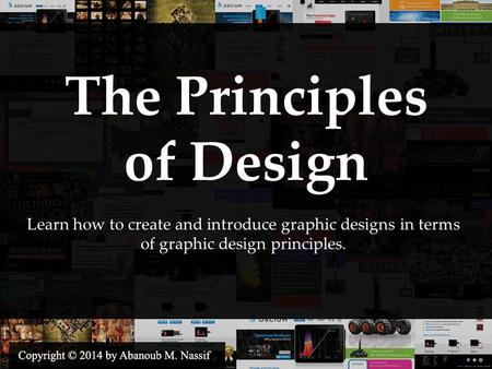 The Principles of Design Learn how to create and introduce graphic designs in terms of graphic design principles.
