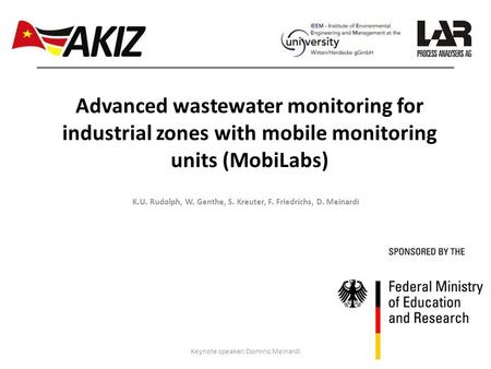 Keynote speaker: Dominic Meinardi Advanced wastewater monitoring for industrial zones with mobile monitoring units (MobiLabs) K.U. Rudolph, W. Genthe,