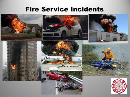 Fire Service Incidents. Today's fire service does much more than fight fires. The Fire Service has become the primary source of emergency response and.