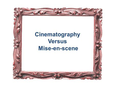 "Cinematography Versus Mise-en-scene Cinematography Cinematography: writing in movement"" Digital Cinematography and Computer-Generated Imagery have brought."