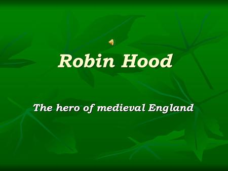 Robin Hood The hero of medieval England. England This is the biggest part of United Kingdom. There live 83 % of British population. The capital of the.