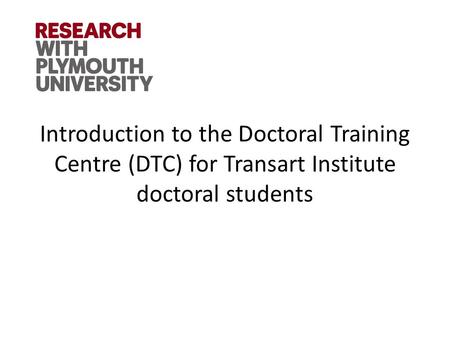 Introduction to the Doctoral Training Centre (DTC) for Transart Institute doctoral students.