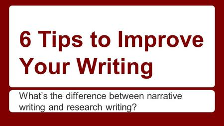 6 Tips to Improve Your Writing What's the difference between narrative writing and research writing?