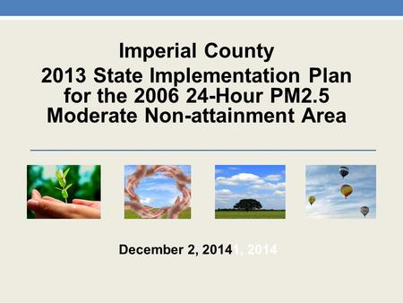 Imperial County 2013 State Implementation Plan for the 2006 24-Hour PM2.5 Moderate Non-attainment Area December 2, 20141, 2014.