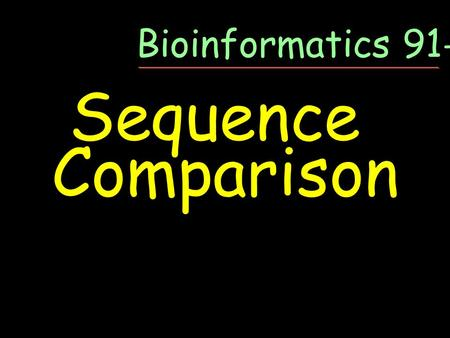 Sequence Comparison Bioinformatics 91-05. Why do people suggest that translated sequences be used to search for relatives in databanks? DNA vs Protein.