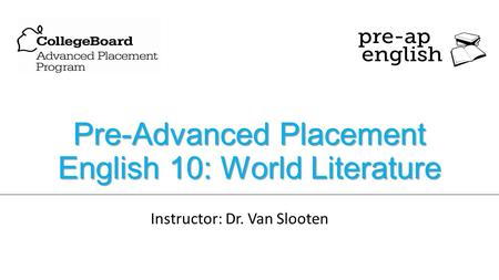 Pre-Advanced Placement English 10: World Literature Instructor: Dr. Van Slooten.