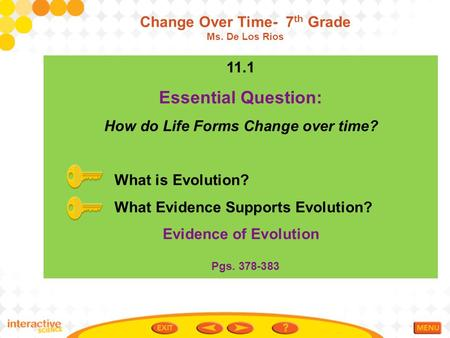 11.1 Essential Question: How do Life Forms Change over time? What is Evolution? What Evidence Supports Evolution? Evidence of Evolution Pgs. 378-383 Change.