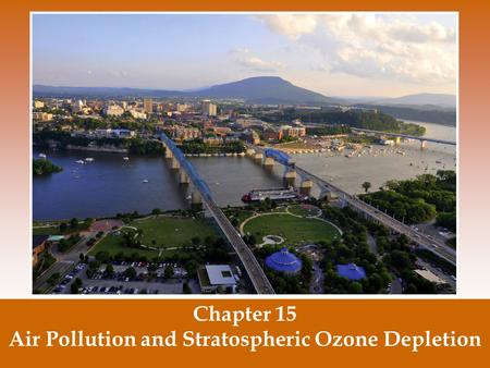 Chapter 15 Air Pollution and Stratospheric Ozone Depletion.