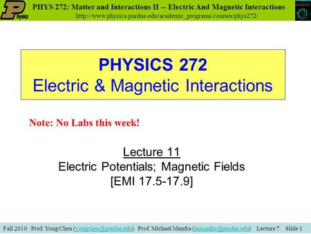 Fall 2010 Prof. Yong Chen Prof. Michael Manfra Lecture 7 Slide PHYS 272: