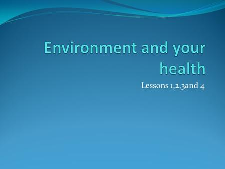 Lessons 1,2,3and 4. WARM-UP WHY STUDY POLLUTION AND HEALTH?