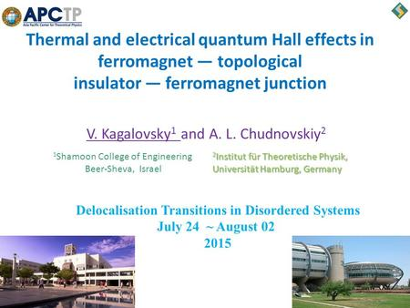 Thermal and electrical quantum Hall effects in ferromagnet — topological insulator — ferromagnet junction V. Kagalovsky 1 and A. L. Chudnovskiy 2 1 Shamoon.