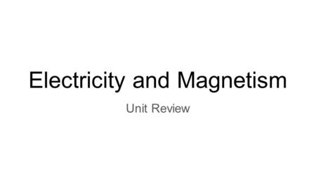 Electricity and Magnetism Unit Review. Parts of an atom -There are three parts of an atom: protons, neutron, and electrons. -Protons have a positive charge.