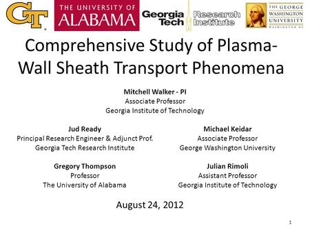 Comprehensive Study of Plasma- Wall Sheath Transport Phenomena Jud Ready Principal Research Engineer & Adjunct Prof. Georgia Tech Research Institute Gregory.