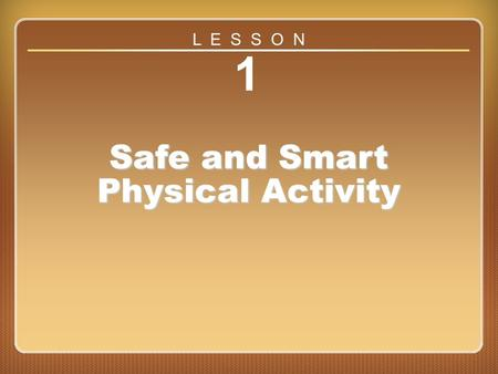 Lesson 1 1 Safe and Smart Physical Activity L E S S O N.
