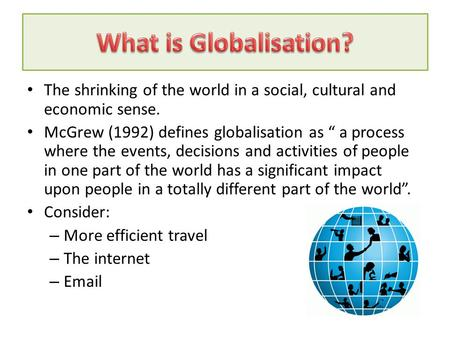 globalisation the shrinking world by phillip What is globalisation globalisation is the process by which the world is becoming increasingly interconnected as a result of massively increased trade and cultural.