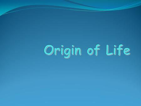 Origin of Life The theory of spontaneous generation The theory of spontaneous generation Also called abiogenesis Also called abiogenesis Idea that living.