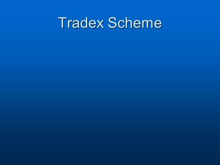 Tradex Scheme. Introduction Tradex is a government initiative to encourage exports, through providing upfront relief from Customs Duty and GST for goods.