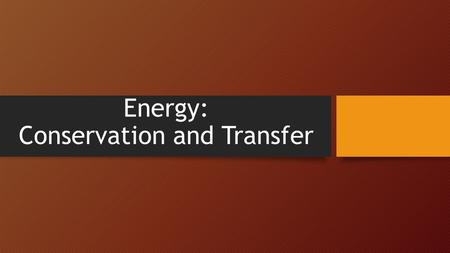 Energy: Conservation and Transfer. Heat The transfer of energy between objects that are at 2 different temperatures.